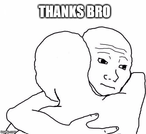 awww hug | THANKS BRO | image tagged in awww hug | made w/ Imgflip meme maker
