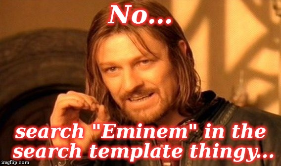 "One Does Not Simply Meme | No... search ""Eminem"" in the search template thingy... 