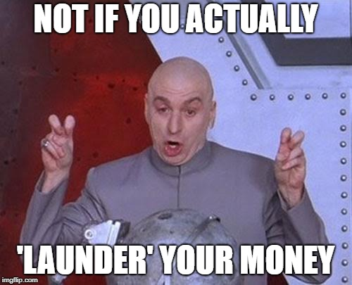 NOT IF YOU ACTUALLY 'LAUNDER' YOUR MONEY | image tagged in memes,dr evil laser | made w/ Imgflip meme maker