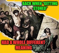 "BACK WHEN ""GETTING STONED"" HAD A WHOLE DIFFERENT MEANING 