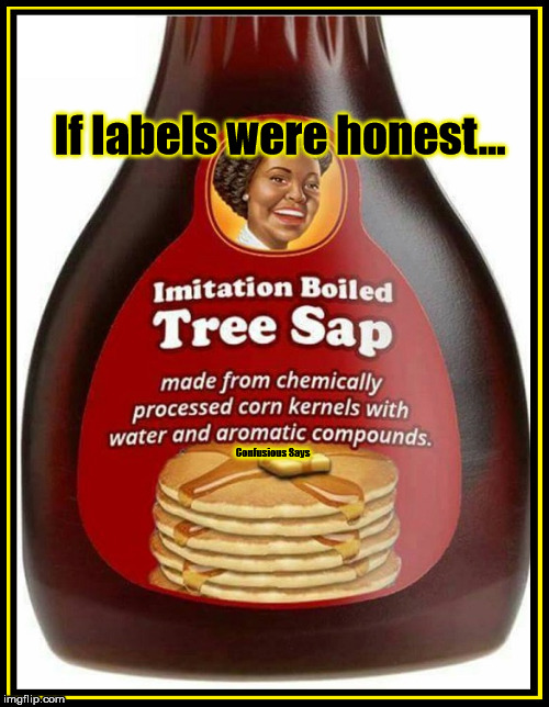 If Labels were honest | If labels were honest... | image tagged in syrup,funny,advertising | made w/ Imgflip meme maker
