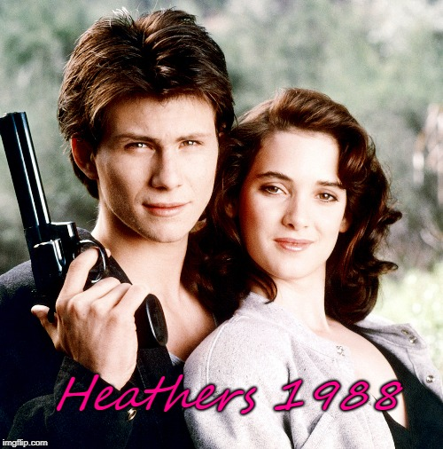 Heathers 1988 | made w/ Imgflip meme maker