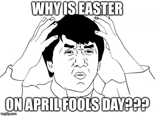 I just found this out | WHY IS EASTER ON APRIL FOOLS DAY??? | image tagged in memes,jackie chan wtf,funny,funny memes | made w/ Imgflip meme maker