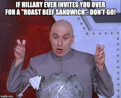 "Dr Evil Laser Meme | IF HILLARY EVER INVITES YOU OVER FOR A ""ROAST BEEF SANDWICH"", DON'T GO! 