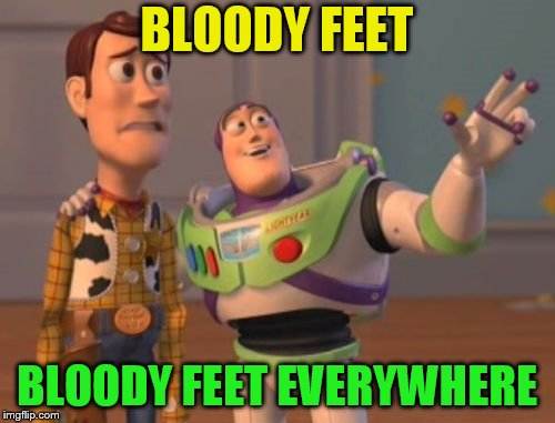 X, X Everywhere Meme | BLOODY FEET BLOODY FEET EVERYWHERE | image tagged in memes,x x everywhere | made w/ Imgflip meme maker