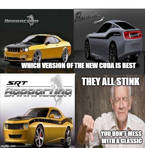 They All Stink | WHICH VERSION OF THE NEW CUDA IS BEST THEY ALL STINK YOU DON'T MESS WITH A CLASSIC | image tagged in car memes,cars | made w/ Imgflip meme maker