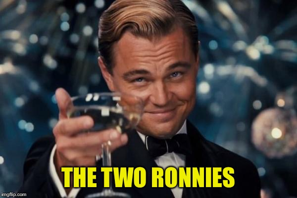 Leonardo Dicaprio Cheers Meme | THE TWO RONNIES | image tagged in memes,leonardo dicaprio cheers | made w/ Imgflip meme maker