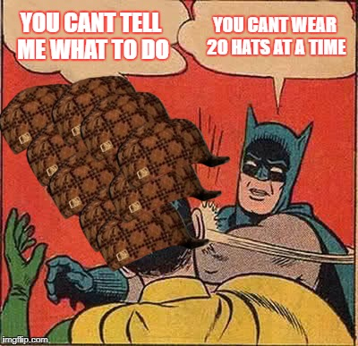 Batman Slapping Robin Meme | YOU CANT TELL ME WHAT TO DO YOU CANT WEAR 20 HATS AT A TIME | image tagged in memes,batman slapping robin,scumbag | made w/ Imgflip meme maker