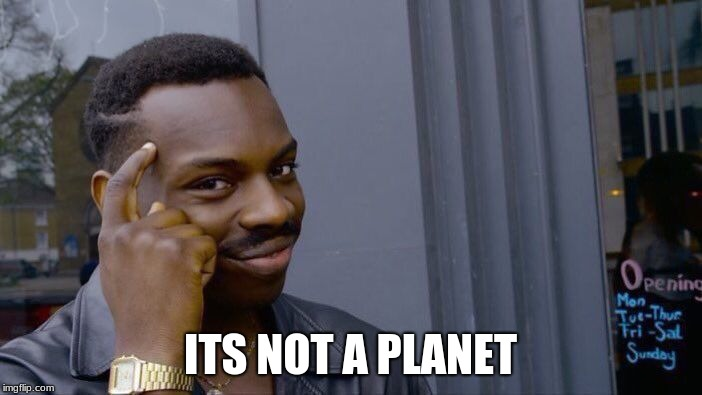 Roll Safe Think About It Meme | ITS NOT A PLANET | image tagged in memes,roll safe think about it | made w/ Imgflip meme maker