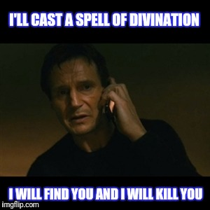 Liam Neeson's D&D | I'LL CAST A SPELL OF DIVINATION I WILL FIND YOU AND I WILL KILL YOU | image tagged in memes,liam neeson taken,dungeons and dragons | made w/ Imgflip meme maker