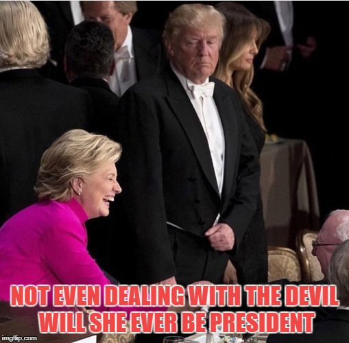 The Devil went down to Hillary | NOT EVEN DEALING WITH THE DEVIL WILL SHE EVER BE PRESIDENT | image tagged in 2,hillary clinton | made w/ Imgflip meme maker