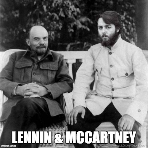 We're back in the USSR.. | LENNIN & MCCARTNEY | image tagged in lennin,paul mccartney,fake news,the beatles,russia | made w/ Imgflip meme maker