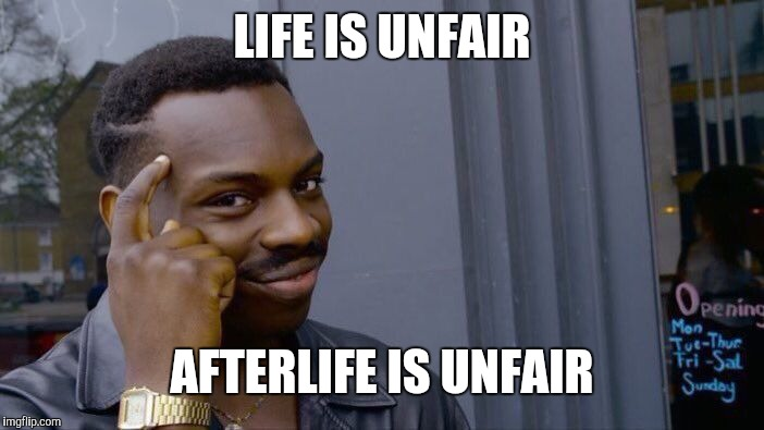 Roll Safe Think About It Meme | LIFE IS UNFAIR AFTERLIFE IS UNFAIR | image tagged in memes,roll safe think about it | made w/ Imgflip meme maker