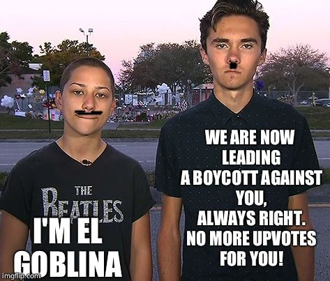 Parkland  | I'M EL GOBLINA WE ARE NOW LEADING A BOYCOTT AGAINST YOU, ALWAYS RIGHT. NO MORE UPVOTES FOR YOU! | image tagged in parkland | made w/ Imgflip meme maker