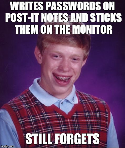 Bad Luck Brian Meme | WRITES PASSWORDS ON POST-IT NOTES AND STICKS THEM ON THE MONITOR STILL FORGETS | image tagged in memes,bad luck brian | made w/ Imgflip meme maker