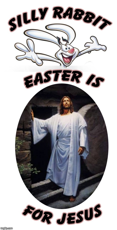Silly Rabbit | image tagged in silly rabbit,easter is for jesus | made w/ Imgflip meme maker