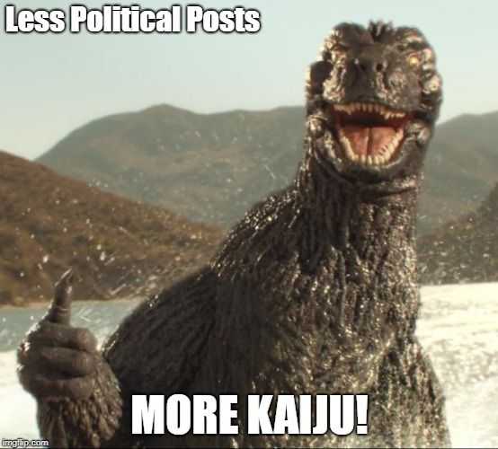 Godzilla approved | Less Political Posts MORE KAIJU! | image tagged in godzilla approved | made w/ Imgflip meme maker
