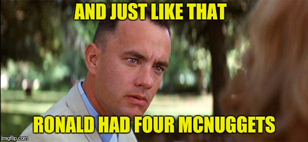 AND JUST LIKE THAT RONALD HAD FOUR MCNUGGETS | made w/ Imgflip meme maker