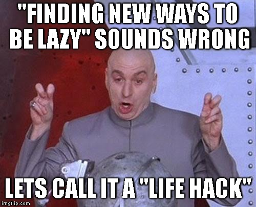 "Dr Evil Laser Meme | ""FINDING NEW WAYS TO BE LAZY"" SOUNDS WRONG LETS CALL IT A ""LIFE HACK"" 