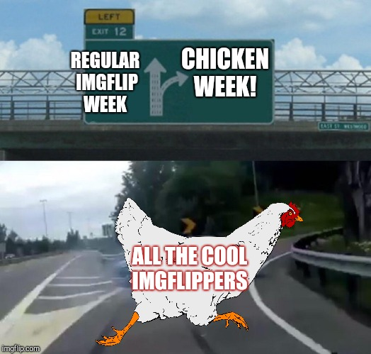 Join all the cool imgflippers for Chicken Week, April 2-8, a JBmemegeek & giveuahint event!  | REGULAR IMGFLIP WEEK CHICKEN WEEK! ALL THE COOL IMGFLIPPERS | image tagged in memes,left exit 12 off ramp,chicken week,chickens,jbmemegeek,giveuahint | made w/ Imgflip meme maker