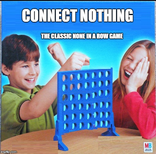 Blank Connect Four | CONNECT NOTHING THE CLASSIC NONE IN A ROW GAME | image tagged in blank connect four | made w/ Imgflip meme maker