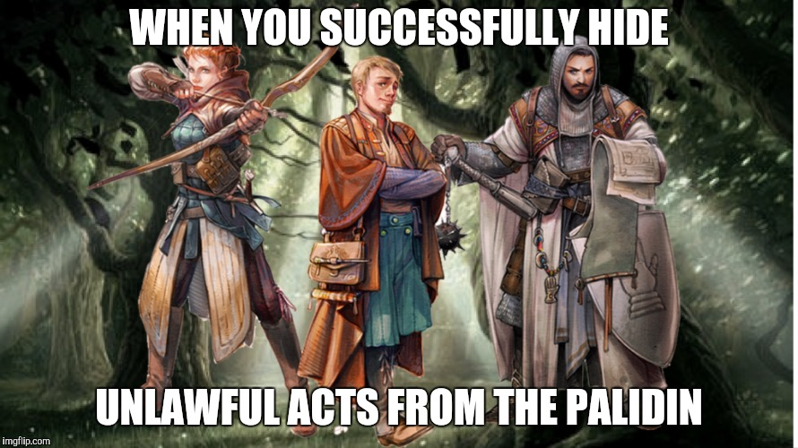 . . .otherwise We Will Never Finish This Adventure   (D&D Week - TheRoyalPlutonian Event) | WHEN YOU SUCCESSFULLY HIDE UNLAWFUL ACTS FROM THE PALIDIN | image tagged in dungeons and dragons | made w/ Imgflip meme maker