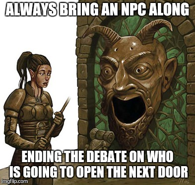 . . .otherwise We Will Never Finish This Adventure - D&D Week (TheRoyalPlutonian Event) | ALWAYS BRING AN NPC ALONG ENDING THE DEBATE ON WHO IS GOING TO OPEN THE NEXT DOOR | image tagged in dungeons and dragons | made w/ Imgflip meme maker