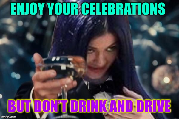 Mima cheers | ENJOY YOUR CELEBRATIONS BUT DON'T DRINK AND DRIVE | image tagged in kylie cheers,memes | made w/ Imgflip meme maker
