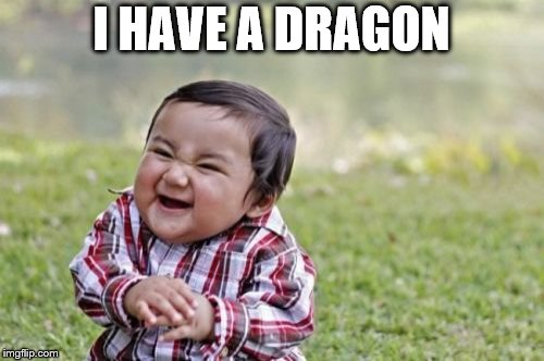 Evil Toddler Meme | I HAVE A DRAGON | image tagged in memes,evil toddler | made w/ Imgflip meme maker