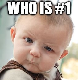 Skeptical Baby Meme | WHO IS #1 | image tagged in memes,skeptical baby | made w/ Imgflip meme maker