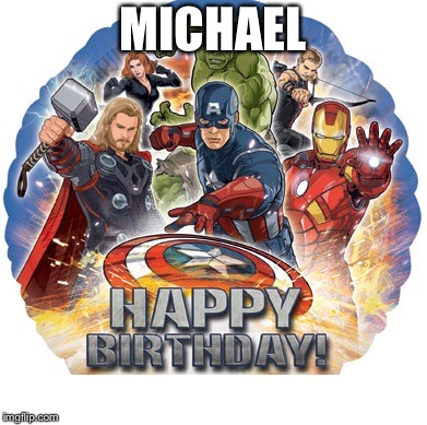 avengers birthday | MICHAEL | image tagged in avengers birthday | made w/ Imgflip meme maker