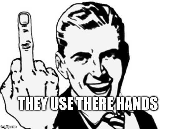 THEY USE THERE HANDS | made w/ Imgflip meme maker