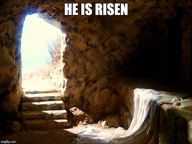 HE IS RISEN | image tagged in easter | made w/ Imgflip meme maker