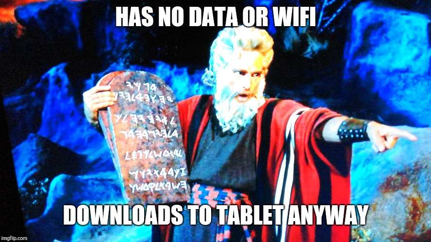 HAS NO DATA OR WIFI DOWNLOADS TO TABLET ANYWAY | image tagged in moses' new tablet | made w/ Imgflip meme maker