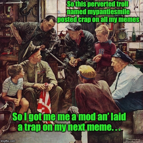 And the rest is history for another posting | . | image tagged in memes,norman rockwell,war hero,trolls,mods,trap | made w/ Imgflip meme maker