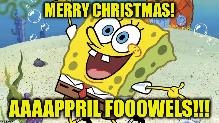 MERRY CHRISTMAS! AAAAPPRIL FOOOWELS!!! | image tagged in memes,april fools day,happy easter,spongebob | made w/ Imgflip meme maker