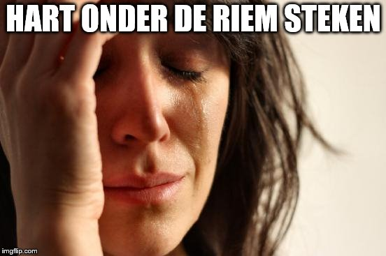 First World Problems Meme | HART ONDER DE RIEM STEKEN | image tagged in memes,first world problems | made w/ Imgflip meme maker