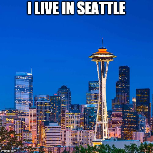 I LIVE IN SEATTLE | made w/ Imgflip meme maker
