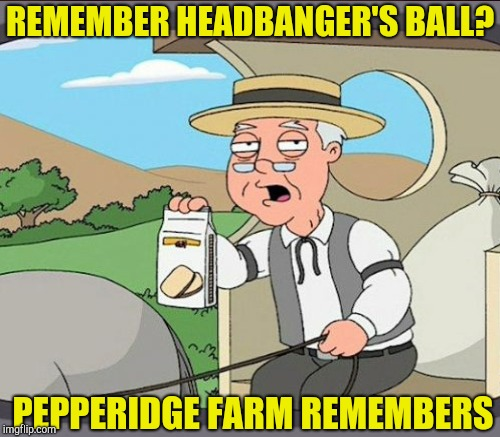 REMEMBER HEADBANGER'S BALL? PEPPERIDGE FARM REMEMBERS | made w/ Imgflip meme maker