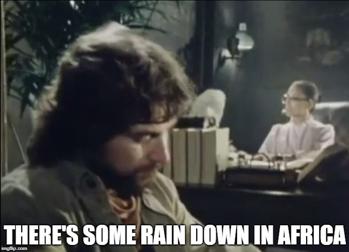 THERE'S SOME RAIN DOWN IN AFRICA | made w/ Imgflip meme maker