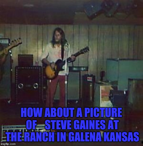 HOW ABOUT A PICTURE OF    STEVE GAINES AT THE RANCH IN GALENA KANSAS | made w/ Imgflip meme maker