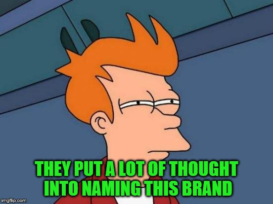 Futurama Fry Meme | THEY PUT A LOT OF THOUGHT INTO NAMING THIS BRAND | image tagged in memes,futurama fry | made w/ Imgflip meme maker