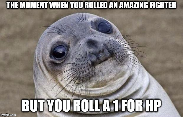 D&D Week, March 29th to April 6th. Dungeons & Dragons. ( TheRoyalPlutonian Event ) | THE MOMENT WHEN YOU ROLLED AN AMAZING FIGHTER BUT YOU ROLL A 1 FOR HP | image tagged in memes,awkward moment sealion,dnd week,dungeons and dragons,dungeons and dragons week | made w/ Imgflip meme maker