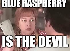 the devil | BLUE RASPBERRY IS THE DEVIL | image tagged in the devil | made w/ Imgflip meme maker