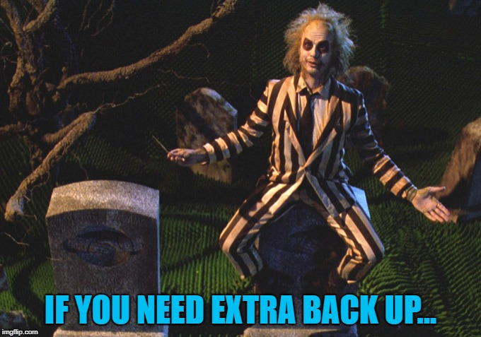 IF YOU NEED EXTRA BACK UP... | made w/ Imgflip meme maker