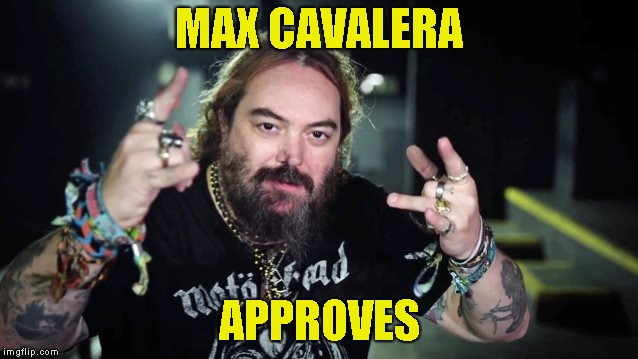MAX CAVALERA APPROVES | made w/ Imgflip meme maker