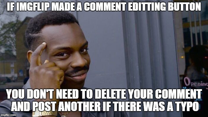 Roll Safe Think About It Meme | IF IMGFLIP MADE A COMMENT EDITTING BUTTON YOU DON'T NEED TO DELETE YOUR COMMENT AND POST ANOTHER IF THERE WAS A TYPO | image tagged in memes,roll safe think about it | made w/ Imgflip meme maker