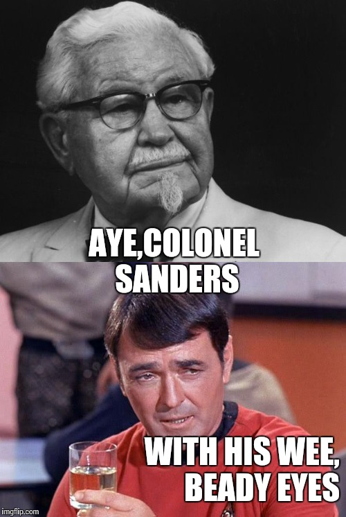 Chicken Week a JBmemegeek & giveuahint event April 2-8! | AYE,COLONEL SANDERS WITH HIS WEE, BEADY EYES | image tagged in kfc colonel sanders,star trek scotty,chicken week,memes | made w/ Imgflip meme maker
