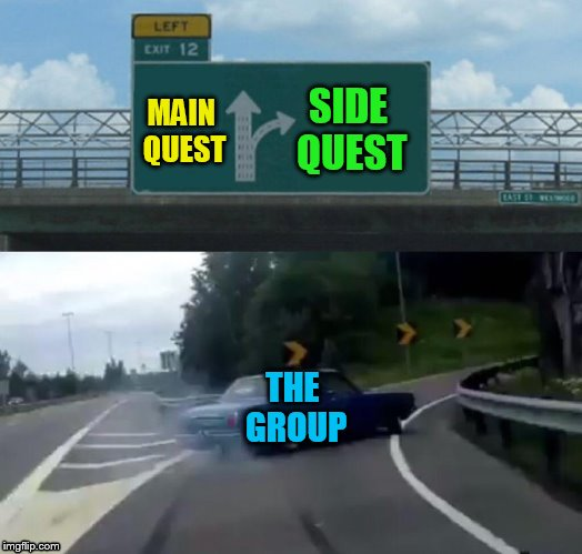 EVERY SINGLE TIME! D&D Week, March 29th to April 6th. Dungeons & Dragons | MAIN QUEST SIDE QUEST THE GROUP | image tagged in memes,left exit 12 off ramp,dungeons and dragons week,dungeons and dragons,dnd,main quest side quest | made w/ Imgflip meme maker