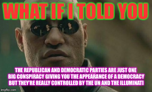 #VoteLibertarian (8) | WHAT IF I TOLD YOU THE REPUBLICAN AND DEMOCRATIC PARTIES ARE JUST ONE BIG CONSPIRACY GIVING YOU THE APPEARANCE OF A DEMOCRACY BUT THEY'RE RE | image tagged in memes,matrix morpheus,datlinx,yung mung,libertarianism | made w/ Imgflip meme maker